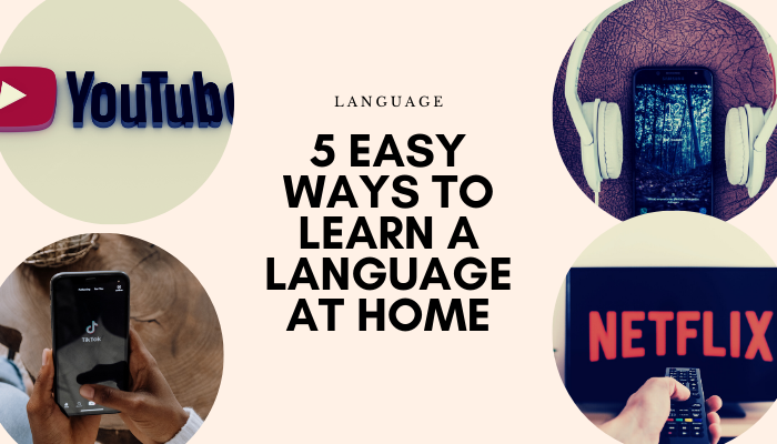 5 Easy Ways to Learn a Language at Home