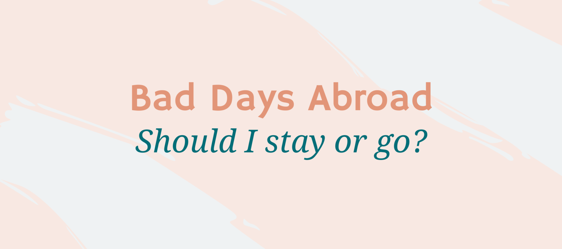 "Peachy pink background with the words ""Bad Days Abroad - Should I stay or go?"""