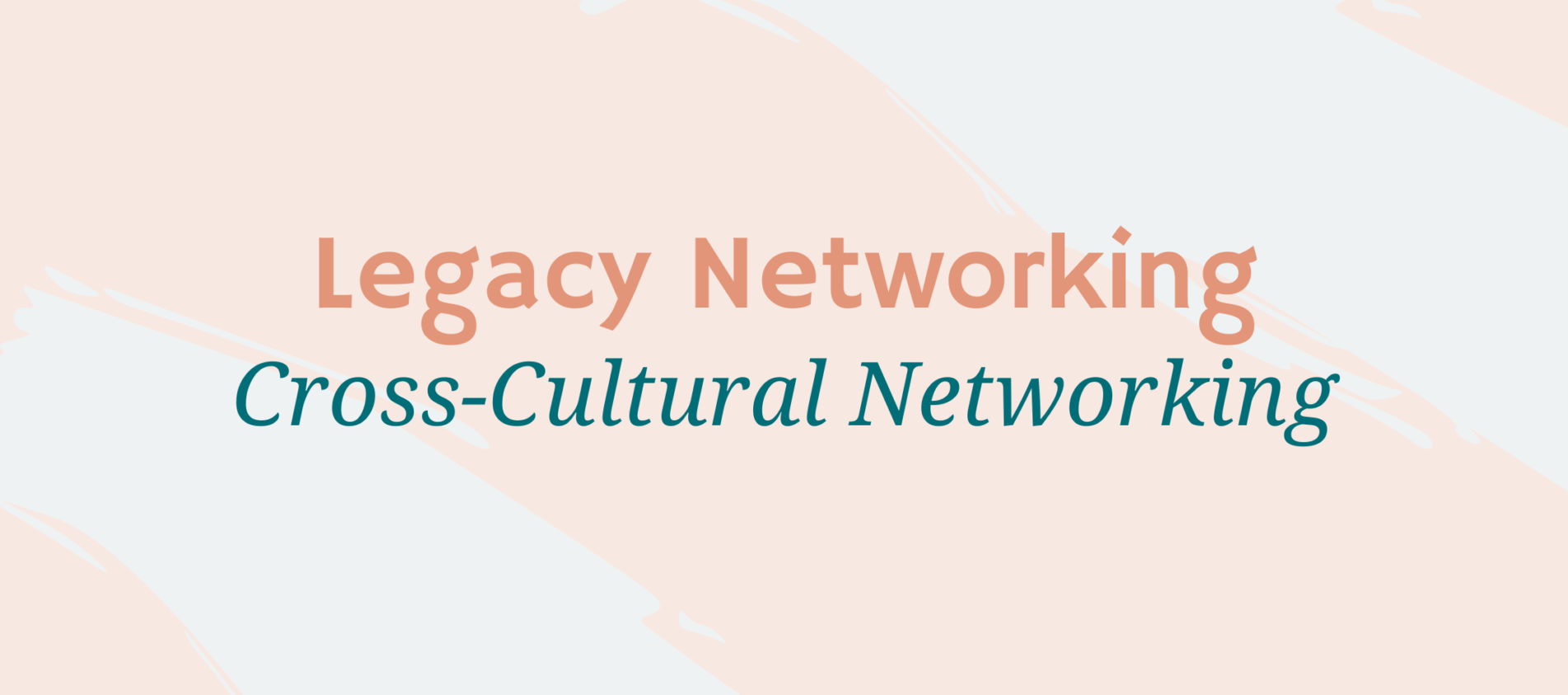 "Peachy pink background with the words ""Legacy Networking - Cross-Cultural Networking"""