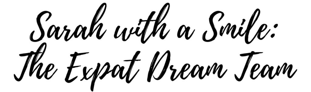 Sarah with a Smile: Expat Dream Team blog series.